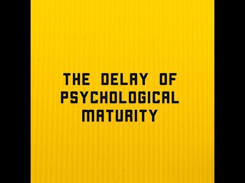The Delay Of Psychological Maturity (Audio)