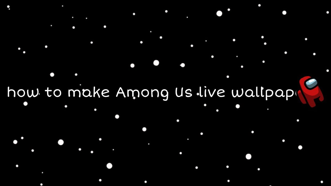 how to make a Among Us live wallpaper #AmongUs # ...