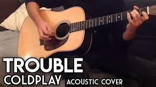 Coldplay Trouble - Acoustic guitar cover