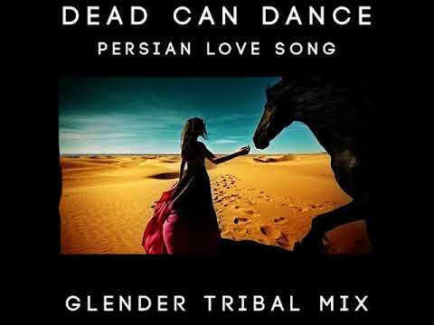 Dead Can Dance - Persian Love Song (Glender Tribal Mix)Free Download!