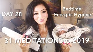 31 MEDITATIONSto 2019- Day 28 - Bedtime Energetic Hygene