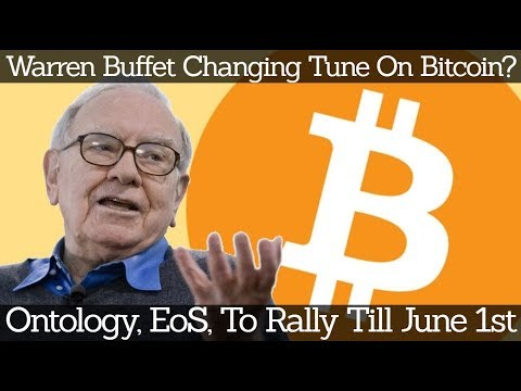 Crypto News | Warren Buffet Changing Tune On Bitcoin? Ontology, EoS, To Rally Till June 1st