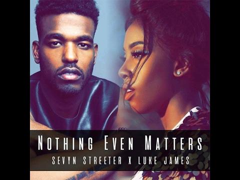 Sevyn Streeter - Nothing Even Matters Feat. Luke James