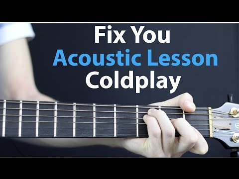 Fix You - Coldplay: Acoustic Guitar Lesson