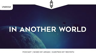 In Another World [PODCAST] | IAW002 | Mixed by ARKAN | Guestmix by R3SYNTH