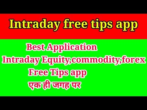 Intraday Equity,commodity,forex Free Tips app Daily before market start !All brokerage farm tips!