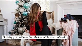 Holiday gift guide for her that won't break the bank!
