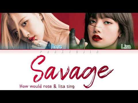 How Would Blackpink (rose & Lisa) Sing Savage