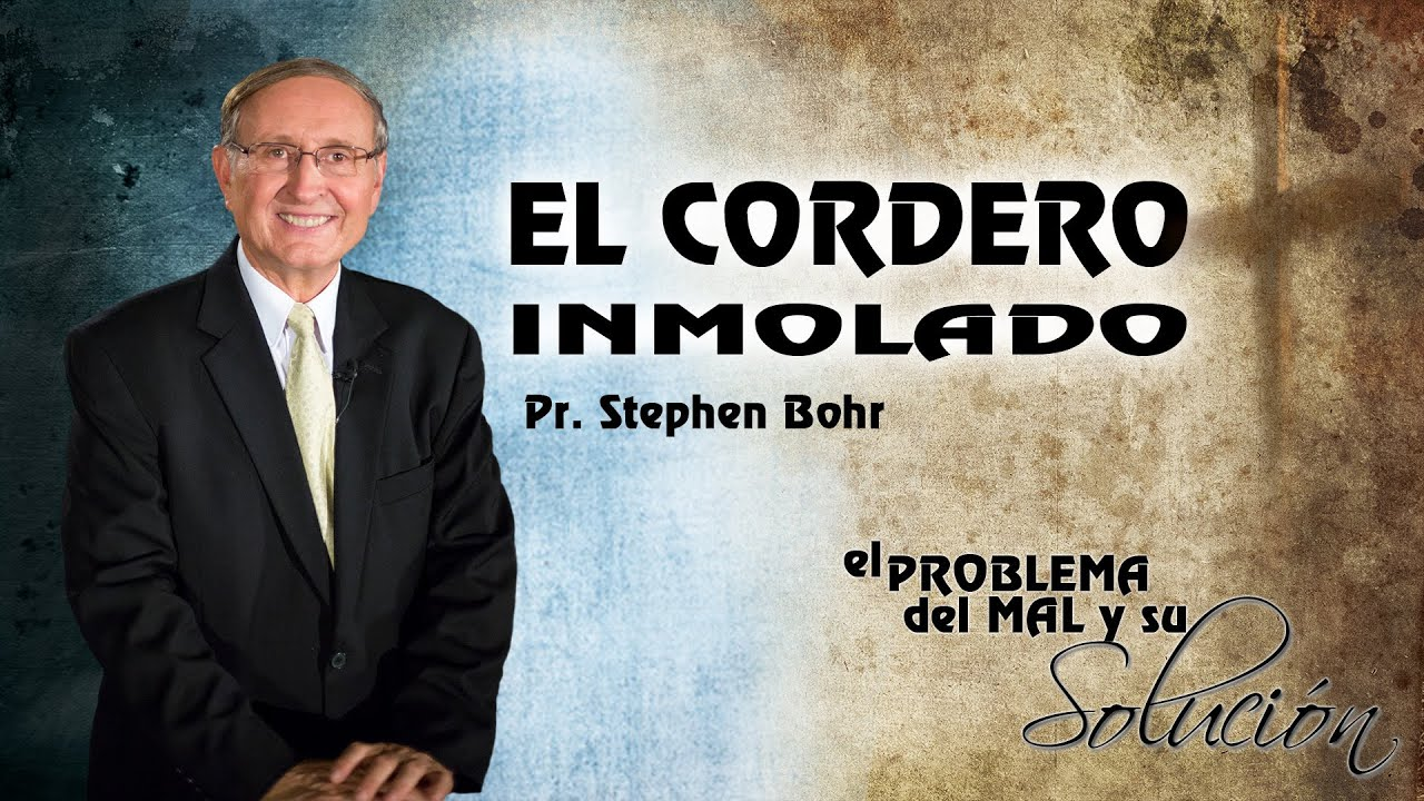 3/12 El Cordero Inmolado | Serie El Problema del Mal y su Solucion - Pr Esteban Bohr