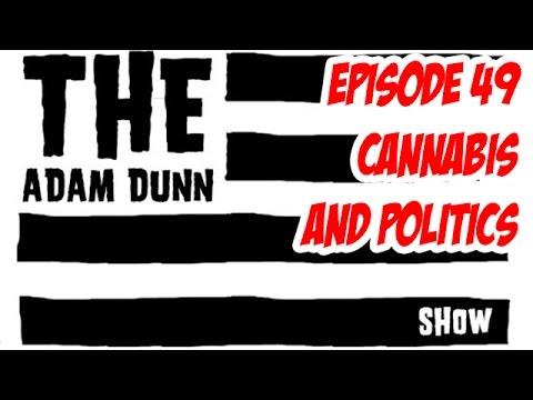 S1E49 Cannabis & Politics - The Adam Dunn Show