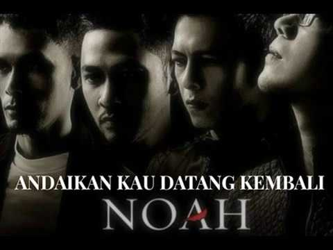 Noah - Andaikan Kau Datang Kembali ( Lirik )
