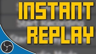 OBS Studio 145 - How to use Instant Replay, Flashback Recording, DVR in OBS - Live Instant Replay