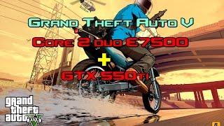 GTA V PC - Core 2 duo E7500 + GTX 550Ti