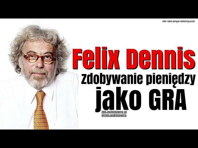 Felix DENNIS: zarabianie pieniędzy jako GRA - Rafal Mazur ZenJaskiniowca.pl