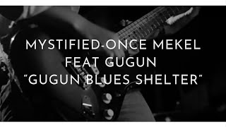"""Mystified Once Mekel feat Gugun """"Gugun Blues Shelter"""" (Cover) 