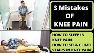 3 Mistakes of Knee Pain  How To Avoid Knee Pain while sleeping, sitting and stair climbing, Knee OA