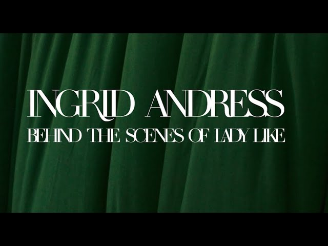 Ingrid Andress - Lady Like (Behind the Scenes)