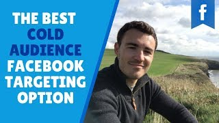 The Most Effective Cold Audience Facebook Targeting Option