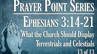 Prayer Points: What the Church Should Display to Terrestrials and Celestials - Ephesians 3:14-21