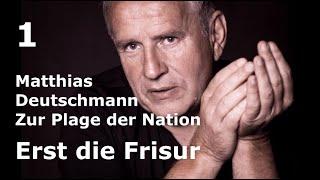 Matthias Deutschmann zur Plage der Nation #1 – Erst die Frisur