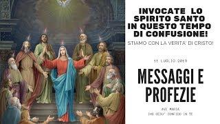 MESSAGGI E PROFEZIE - 11 LUGLIO 2019 -  SPIRITO SANTO VS CONFUSIONE CHIESA?