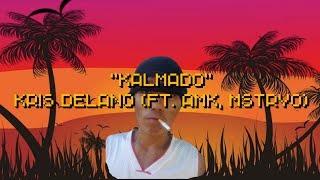 KALMADO LYRICS - KRIS DELANO FT. AMK & MSTRYO
