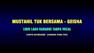 GEISHA - Mustahil Tuk Bersama (Official KARAOKE LIRIK TANPA VOKAL Video