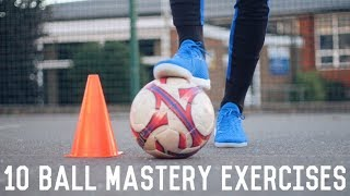 10 Ball Mastery Exercises To Improve Your Control | Ball Mastery For Footballers