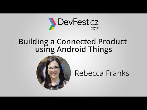 Rebecca Franks: Building a Connected Product using Android Things [DevFest CZ 2017]