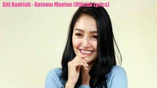Siti Badriah - Ketemu Mantan (Official Lyrics)