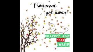 Brazuca Ame - I Wanna Get Away ft. Jamir (Audio)