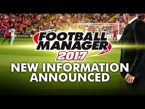 FOOTBALL MANAGER 2017 RELEASE DATE AND FIRST INFORMATION ANNOUNCED
