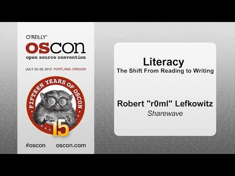 """Literacy: The Shift from Reading to Writing - Robert """"r0ml"""" Lefkowitz"""