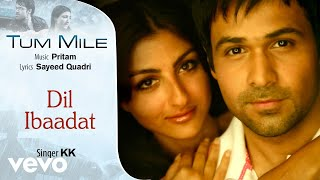 Dil Ibaadat - Official Audio Song | Tum Mile | KK| Pritam