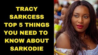 TRACY SARKCESS REVEALS TOP 5 THINGS ABOUT SARKODIE