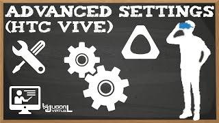 (HTC Vive) CÓMO MEJORAR LA IMAGEN Y OTRAS UTILIDADES | Advanced Settings (Tutorial en Español)