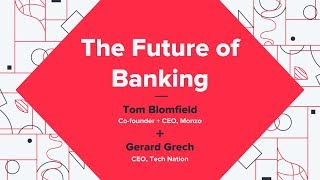 The Future Of Banking - Tom Blomfield (Monzo) + Gerard Grech (Tech Nation)