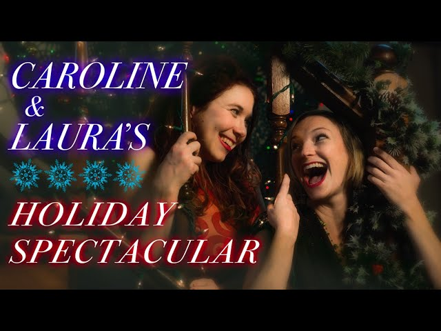 (7th Annual) Caroline and Laura's Holiday Spectacular  --  [VIRTUAL EDITION]