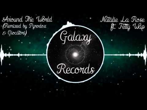 Natalie La Rose ft. Fetty Wap | Around The World (Pyrodox & Giocatori Remix)