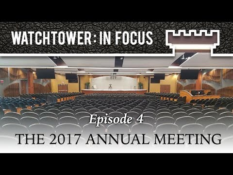 The 2017 Annual Meeting - Episode 4 - Watchtower: In Focus