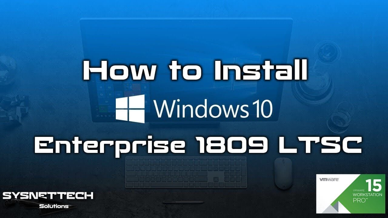 Download Windows 10 1809 LTSC ISO | SYSNETTECH Solutions