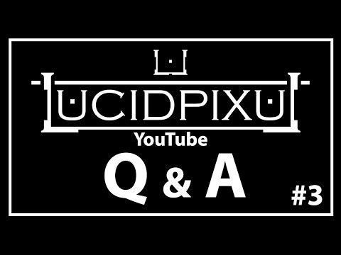LUCIDPIXUL YouTube Q & A #3