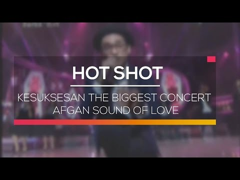 Kesuksesan The Biggest Concert Afgan Sound Of Love - Hot Shot 27/02/16