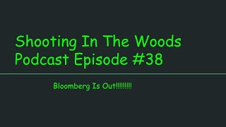 Bloomberg Is Out !!!!! Shooting In The Woods Podcast Episode #38