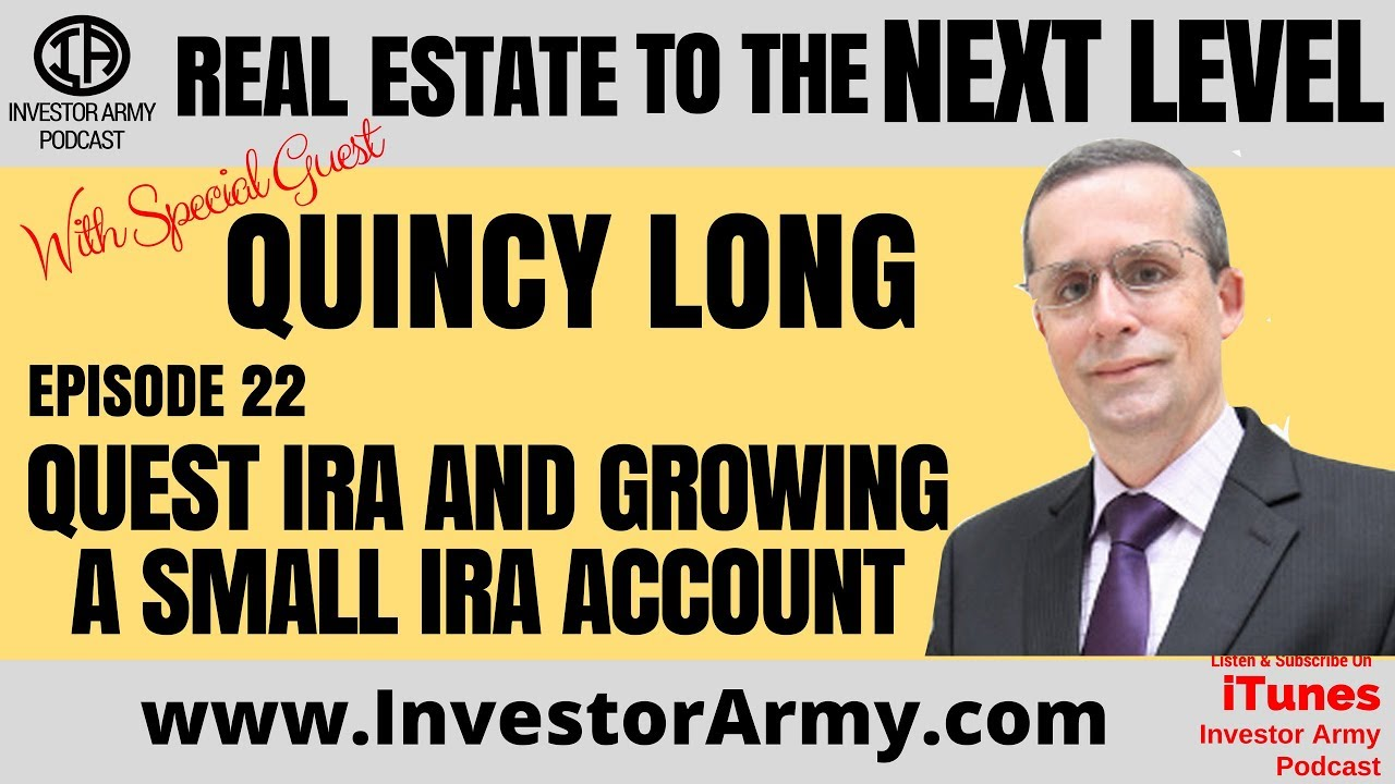 Episode #22  - Quincy Long - Quest IRA and Growing A Small IRA Account