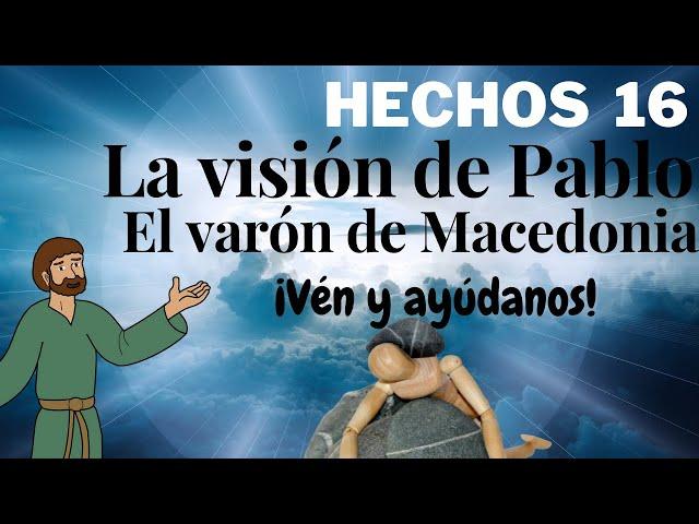 Hechos capítulos 16 - parte 1 - La visión de Pablo sobre el varón macedonio
