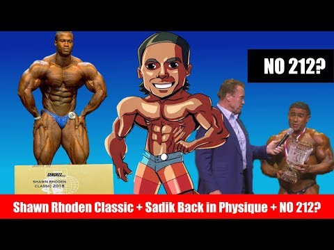 Sadik goes back to Men's Physique, Shawn Rhoden Classic Winner, No 212 at the Arnold? + MORE
