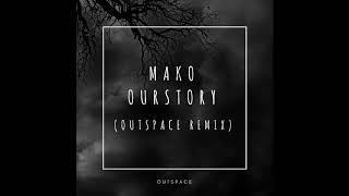 Mako - Our Story (OutSpace Remix)