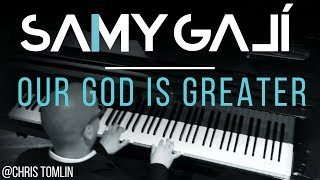 Samy Galí Piano - Our God is Greater (Solo Piano Cover | Chris Tomlin)