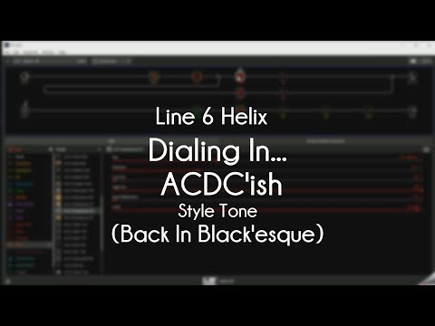Line 6 Helix - Dialing In An ACDC'ish Style Tone (Back In Black'esque)
